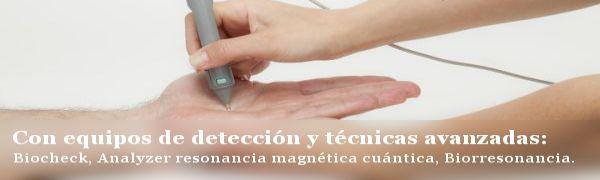 Con equipos de detección y técnicas avanzadas: Biocheck, Analyzer resonancia  magnética cuántica, Biorresonancia.
